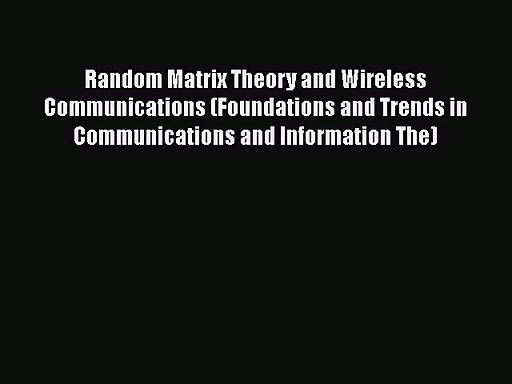 PDF Download Random Matrix Theory and Wireless Communications (Foundations and Trends in Communications