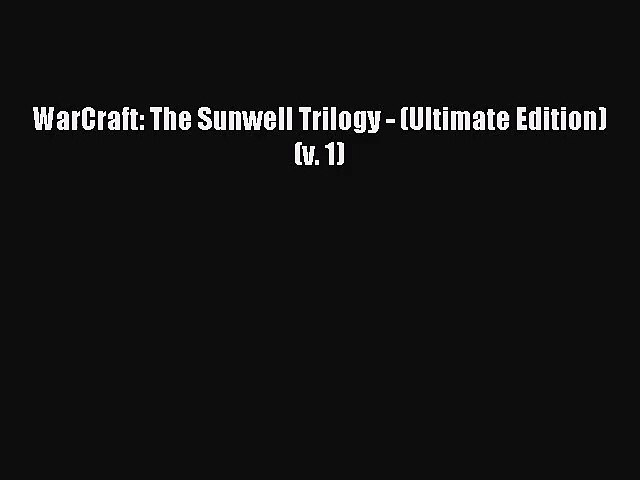 [PDF Download] WarCraft: The Sunwell Trilogy - (Ultimate Edition) (v. 1) [PDF] Full Ebook