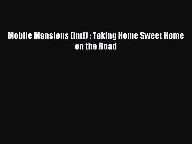 Mobile Mansions (Intl) : Taking Home Sweet Home on the Road Read Mobile Mansions (Intl) : Taking
