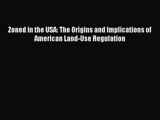 PDF Download Zoned in the USA: The Origins and Implications of American Land-Use Regulation