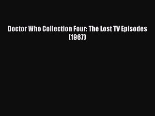 Doctor Who Collection Four: The Lost TV Episodes (1967) [PDF Download] Full Ebook