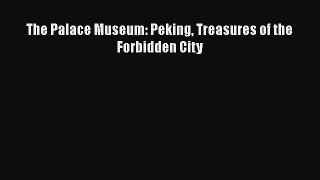 The Palace Museum: Peking Treasures of the Forbidden City [PDF Download] The Palace Museum: