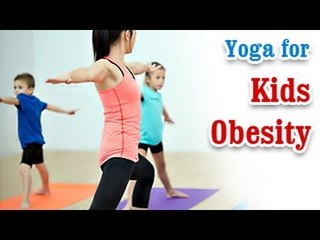Yoga for Kids Obesity - Increase Levels of Confidence and Tips in English