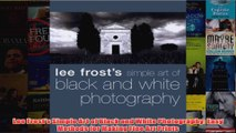 Lee Frosts Simple Art of Black and White Photography Easy Methods for Making Fine Art
