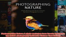 Photographing Nature A photo workshop from Brooks Institutes top nature photography
