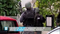 Suspected Tel Aviv shooter killed by police in northern Israel: reports