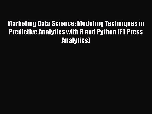 Marketing Data Science: Modeling Techniques in Predictive Analytics with R and Python (FT Press