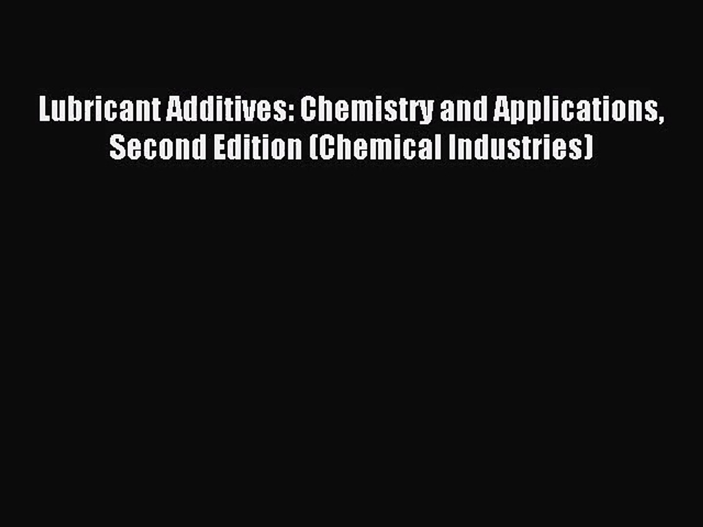 Lubricant Additives: Chemistry and Applications, Second Edition (Chemical Industries)