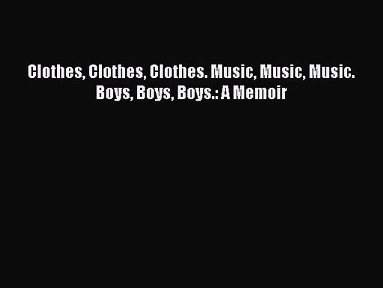 [PDF Download] Clothes Clothes Clothes. Music Music Music. Boys Boys Boys.: A Memoir [Read]