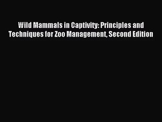 [PDF Download] Wild Mammals in Captivity: Principles and Techniques for Zoo Management Second