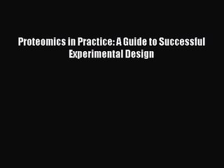 [PDF Download] Proteomics in Practice: A Guide to Successful Experimental Design [PDF] Online