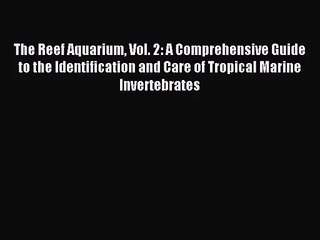 [PDF Download] The Reef Aquarium Vol. 2: A Comprehensive Guide to the Identification and Care