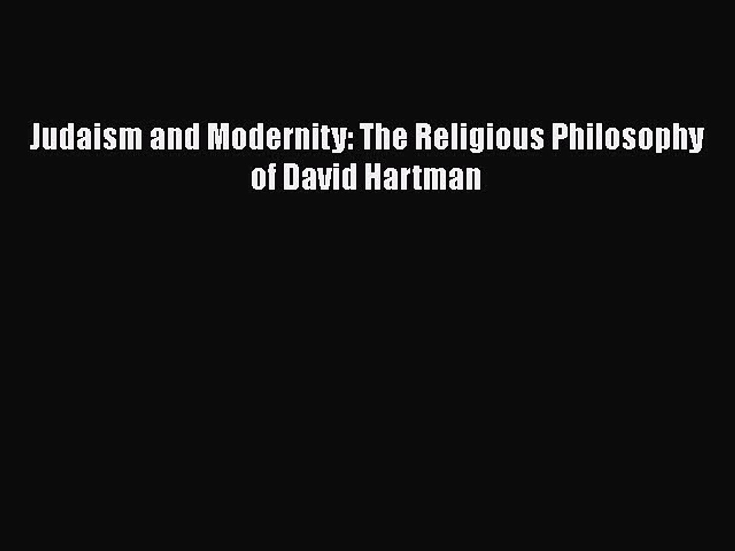 Read Judaism and Modernity: The Religious Philosophy of David Hartman PDF Online