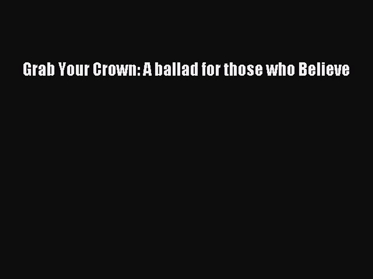 [PDF Download] Grab Your Crown: A ballad for those who Believe [Read] Online