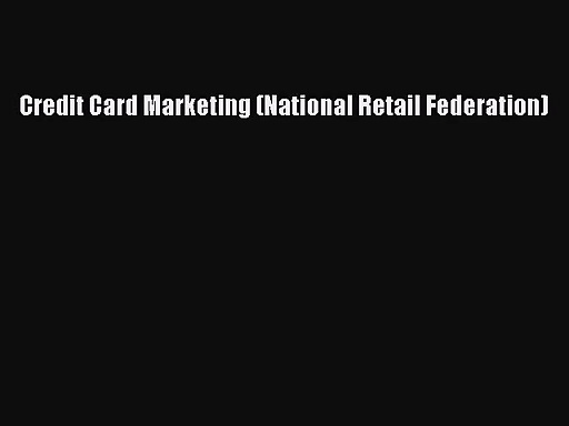 [PDF Download] Credit Card Marketing (National Retail Federation) [Read] Online