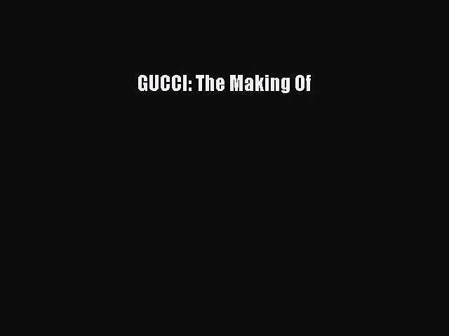 GUCCI: The Making Of [PDF Download] GUCCI: The Making Of# [PDF] Online