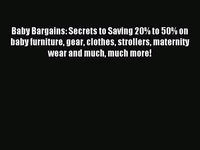 Read Baby Bargains: Secrets to Saving 20% to 50% on baby furniture gear clothes strollers maternity