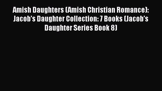 Read Amish Daughters (Amish Christian Romance): Jacob's Daughter Collection: 7 Books (Jacob's