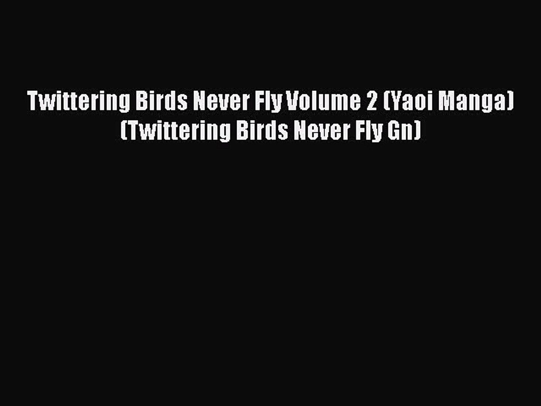 [PDF] Twittering Birds Never Fly Volume 2 (Yaoi Manga) (Twittering Birds Never Fly Gn) [Read]