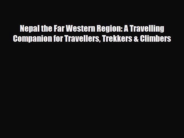 Download Nepal the Far Western Region: A Travelling Companion for Travellers Trekkers & Climbers | Godialy.com