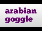arabian goggle meaning and pronunciation