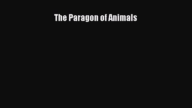 [PDF] The Paragon of Animals [Read] Full Ebook