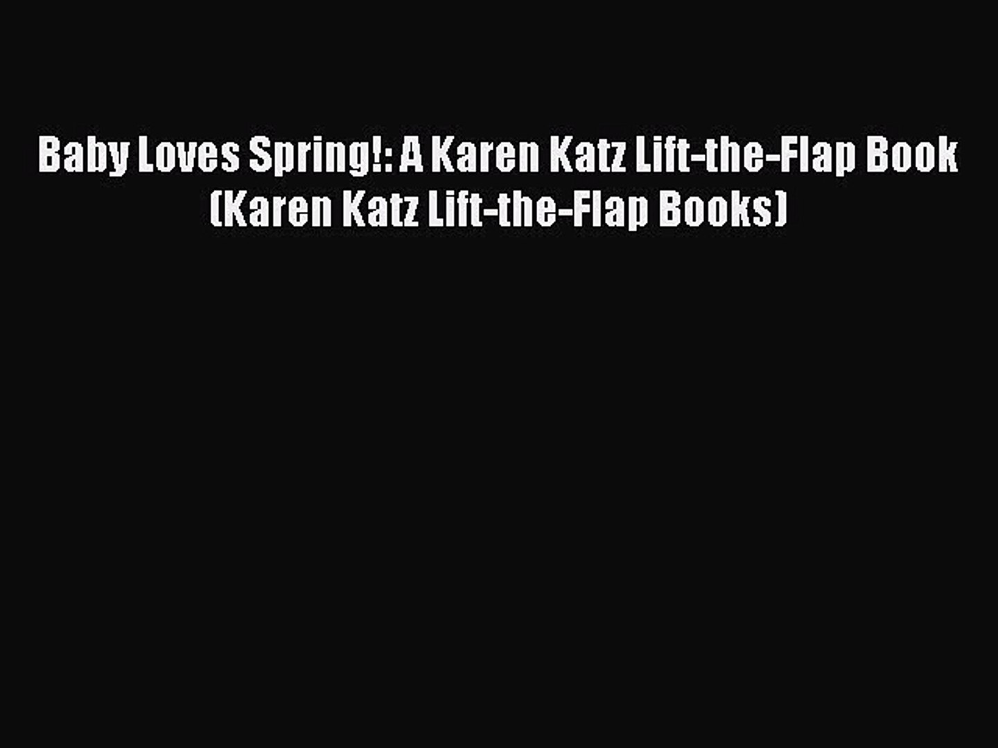 Read Baby Loves Spring!: A Karen Katz Lift-the-Flap Book (Karen Katz Lift-the-Flap Books) Ebook