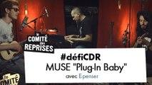 """Muse """"Plug In Baby"""" cover - Comité des Reprises - PV Nova, Waxx et E-Penser"""