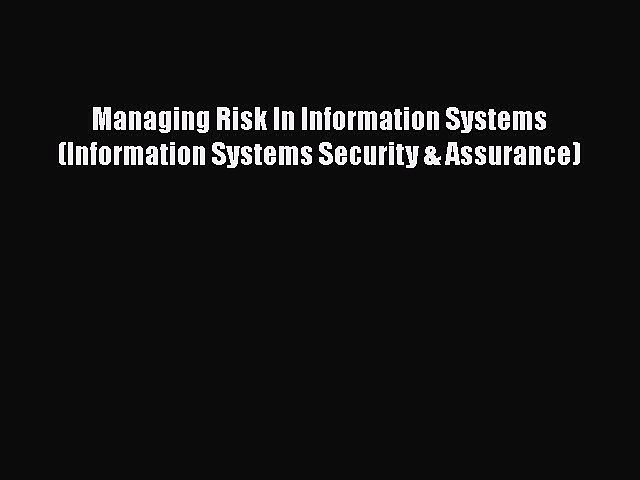 Read Managing Risk In Information Systems (Information Systems Security & Assurance) Ebook