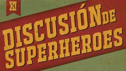 Discusión de superhéroes | XPOILERS!