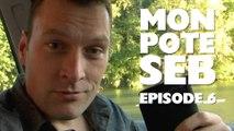 Vous avez un ami dans l'immobilier - Mon pote Seb - Episode 06
