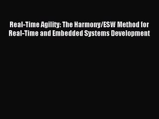 Real-Time Agility The Harmony//ESW Method for Real-Time and Embedded Systems Development