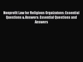 Nonprofit Law for Religious Orgaizatons: Essential Questions & Answers: Essential Questions