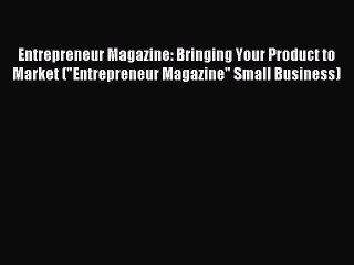 Entrepreneur Magazine: Bringing Your Product to Market (Entrepreneur Magazine Small Business)