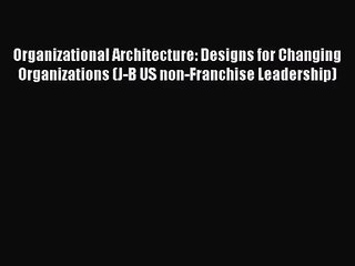 Organizational Architecture: Designs for Changing Organizations (J-B US non-Franchise Leadership)