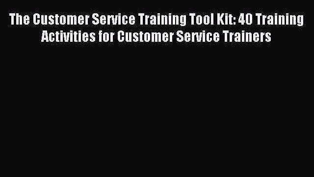 The Customer Service Training Tool Kit: 40 Training Activities for Customer Service Trainers