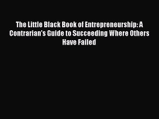 The Little Black Book of Entrepreneurship: A Contrarian's Guide to Succeeding Where Others