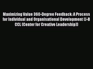 Maximizing Value 360-Degree Feedback: A Process for Individual and Organisational Development