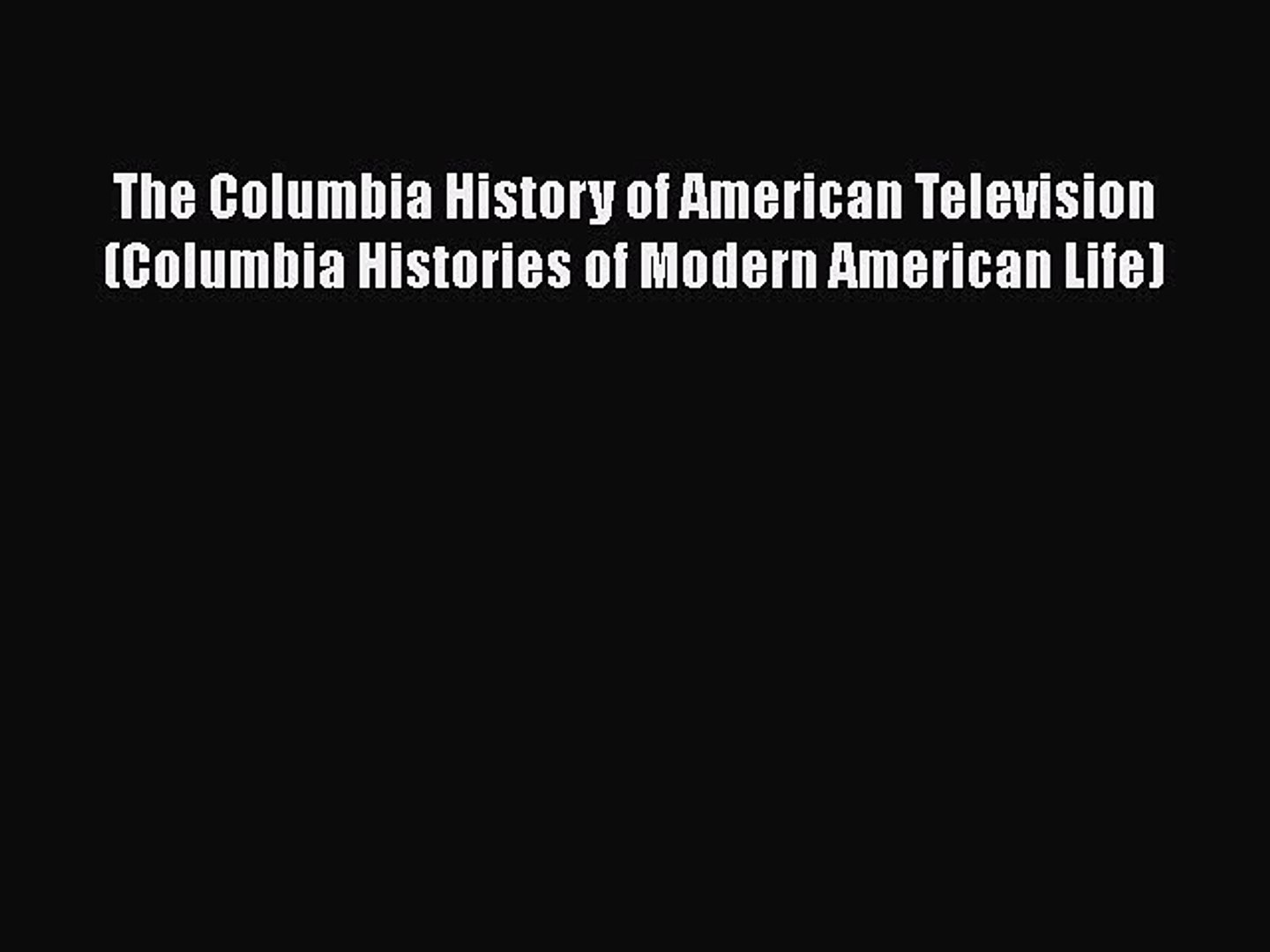 Read The Columbia History of American Television (Columbia Histories of Modern American Life)