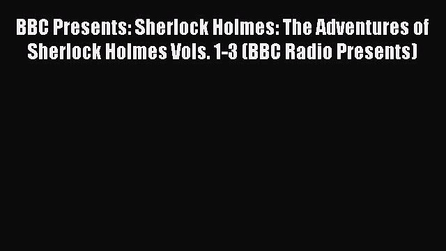 [PDF Download] BBC Presents: Sherlock Holmes: The Adventures of Sherlock Holmes Vols. 1-3 (BBC