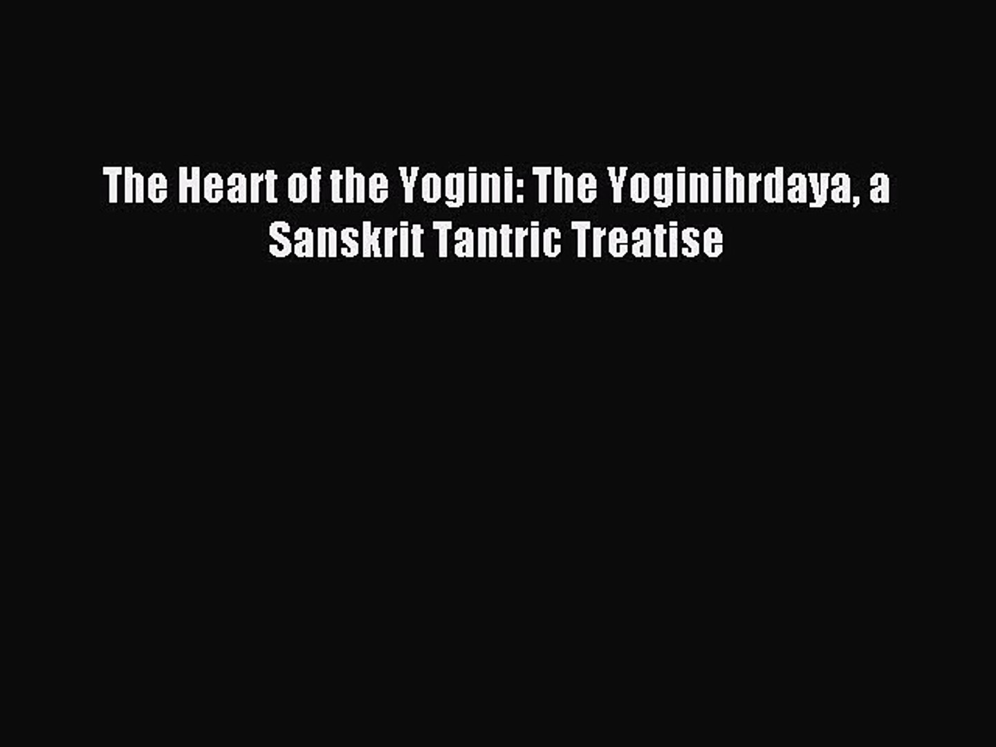 [PDF Download] The Heart of the Yogini: The Yoginihrdaya a Sanskrit Tantric  Treatise [Download]