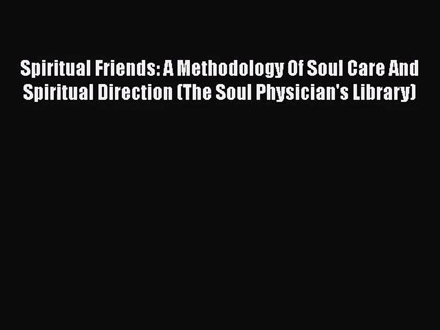 PDF Download Spiritual Friends: A Methodology Of Soul Care And Spiritual Direction (The Soul