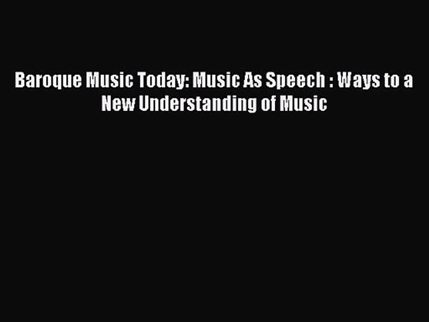 PDF Download Baroque Music Today: Music As Speech : Ways to a New Understanding of Music PDF