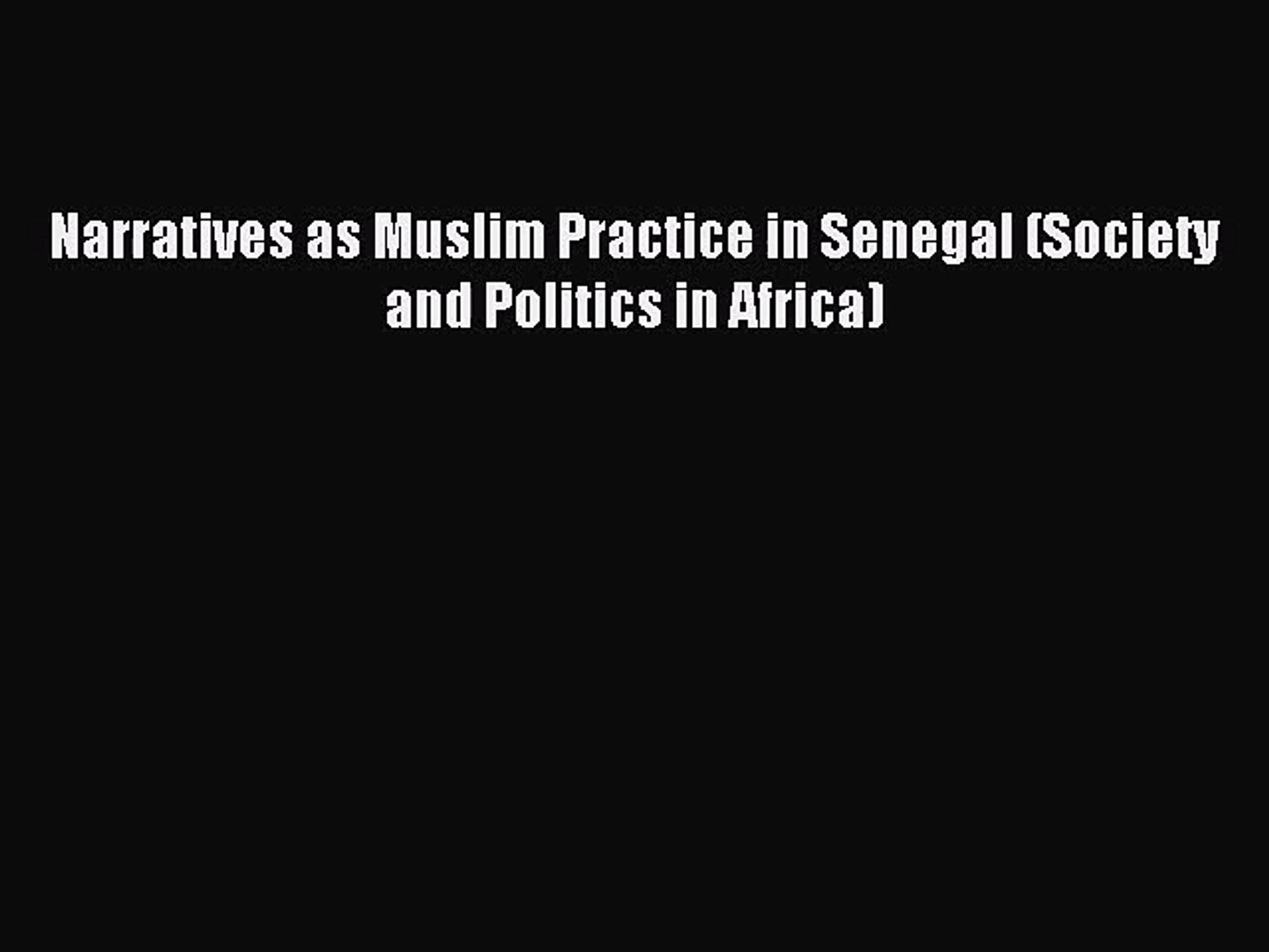 [PDF Download] Narratives as Muslim Practice in Senegal (Society and Politics in Africa) [Read]