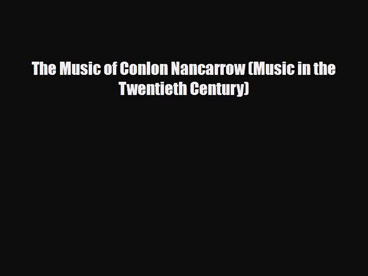 PDF Download The Music of Conlon Nancarrow (Music in the Twentieth Century) Download Online