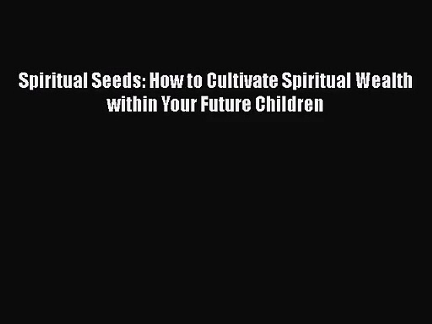 Spiritual Seeds: How to Cultivate Spiritual Wealth within Your Future Children [Read] Full