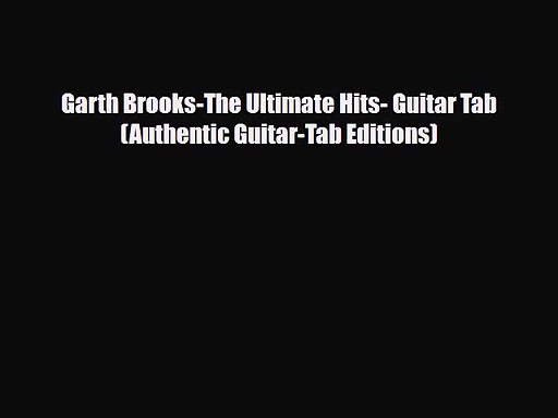 PDF Download Garth Brooks-The Ultimate Hits- Guitar Tab (Authentic Guitar-Tab Editions) PDF