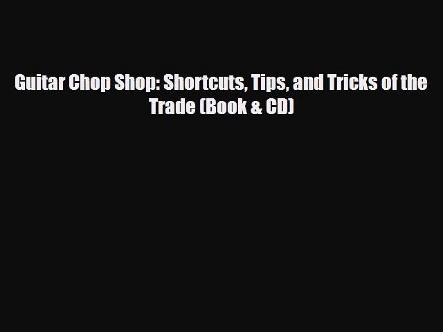 PDF Download Guitar Chop Shop: Shortcuts Tips and Tricks of the Trade (Book & CD) PDF Full