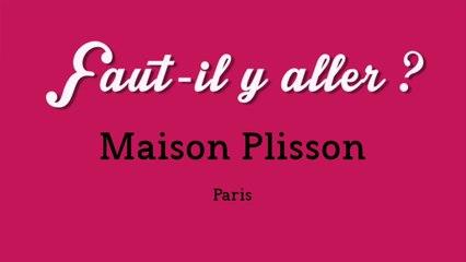 """""""Faut-il y aller ?"""" - Maison Plisson"""