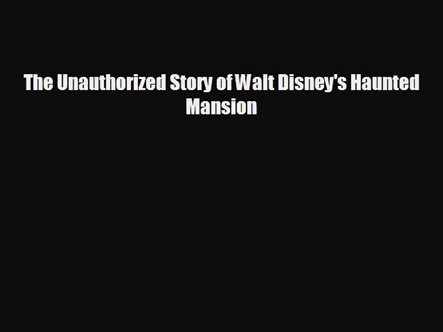 [PDF Download] The Unauthorized Story of Walt Disney's Haunted Mansion  [Read] Online